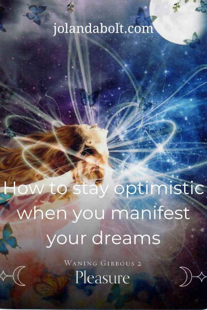 How to stay optimistic when you are manifesting your dreams
